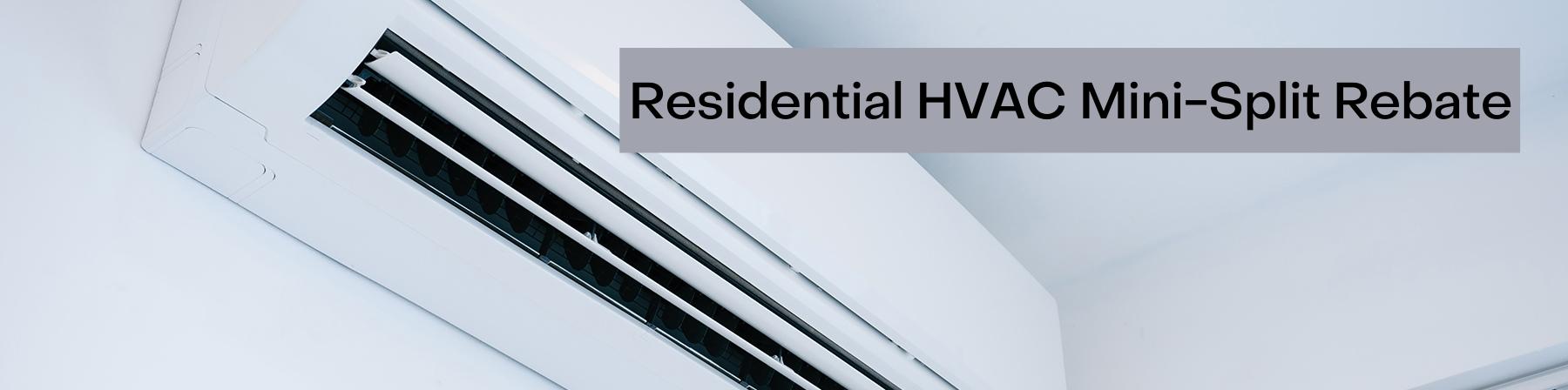 ResidentaHVAC Mini-Split Rebate